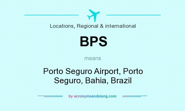 What does BPS mean? It stands for Porto Seguro Airport, Porto Seguro, Bahia, Brazil