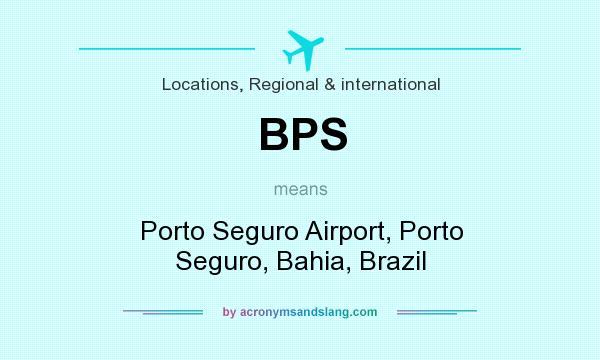 What does BPS mean? It stands for Porto Seguro Airport, Porto Seguro, Bahia, Brazil