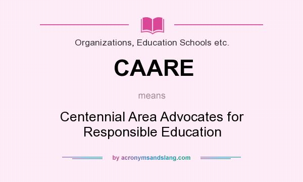 What does CAARE mean? It stands for Centennial Area Advocates for Responsible Education