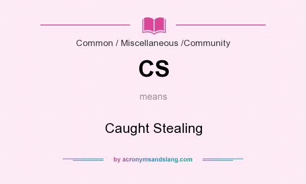 What does CS mean? It stands for Caught Stealing