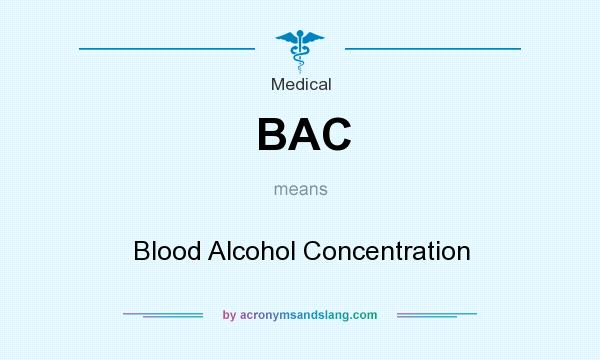 What does BAC mean? It stands for Blood Alcohol Concentration