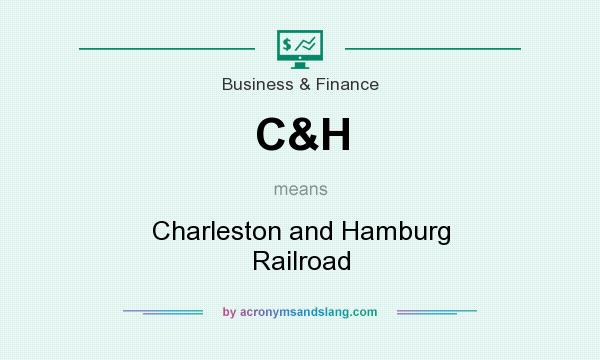 What does C&H mean? It stands for Charleston and Hamburg Railroad