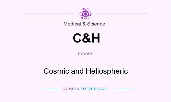 What does C&H mean? It stands for Cosmic and Heliospheric