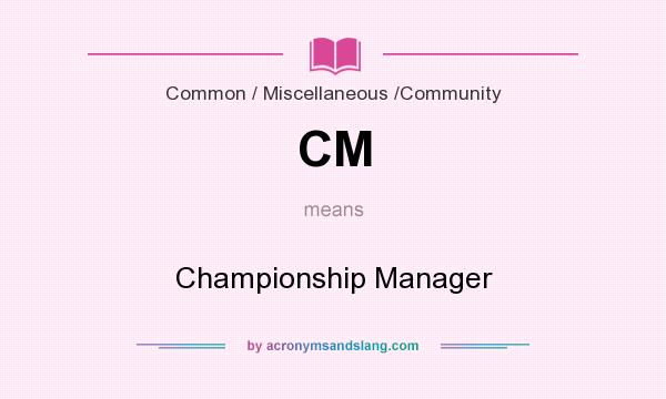 What does CM mean? It stands for Championship Manager
