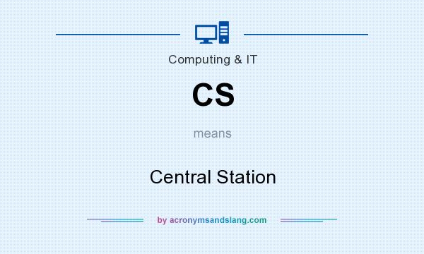 What does CS mean? It stands for Central Station