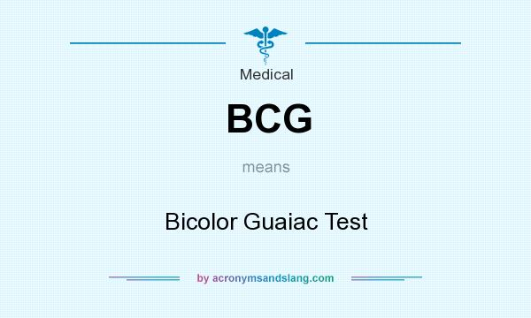 What does BCG mean? It stands for Bicolor Guaiac Test