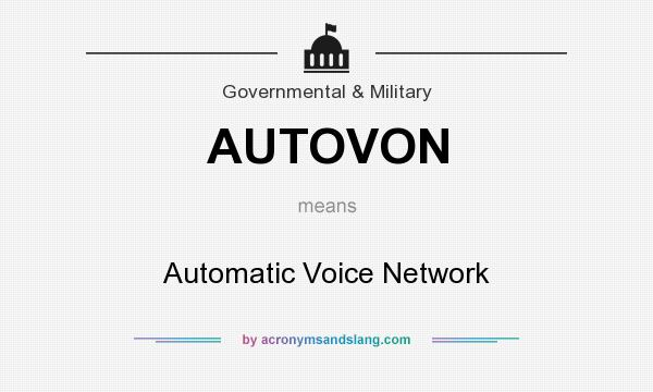 What does AUTOVON mean? It stands for Automatic Voice Network