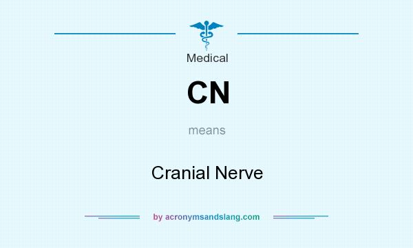 What does CN mean? It stands for Cranial Nerve