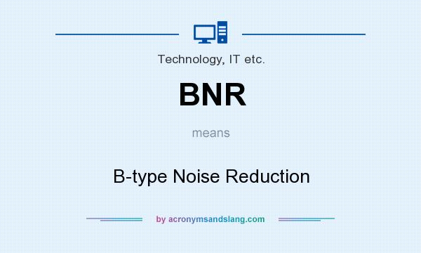 What does BNR mean? It stands for B-type Noise Reduction