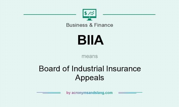 What does BIIA mean? It stands for Board of Industrial Insurance Appeals