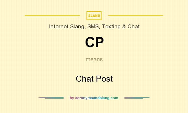 What does CP mean? It stands for Chat Post