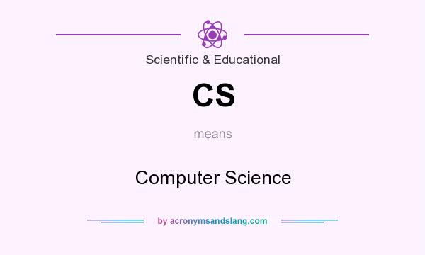 What does CS mean? It stands for Computer Science