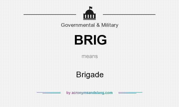 What does BRIG mean? It stands for Brigade