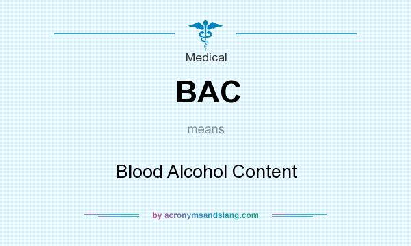 What does BAC mean? It stands for Blood Alcohol Content