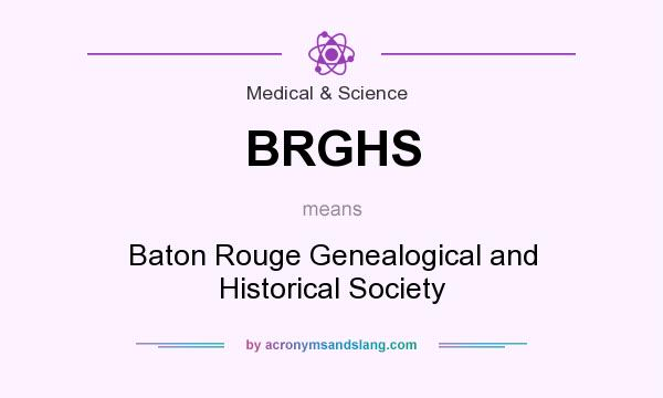 What does BRGHS mean? It stands for Baton Rouge Genealogical and Historical Society