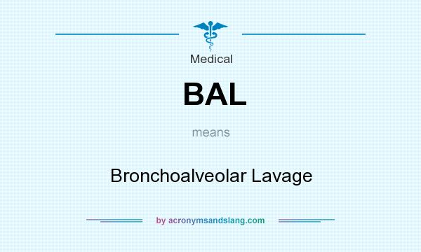 What does BAL mean? It stands for Bronchoalveolar Lavage