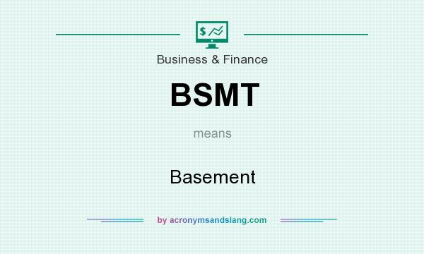 What does BSMT mean? It stands for Basement