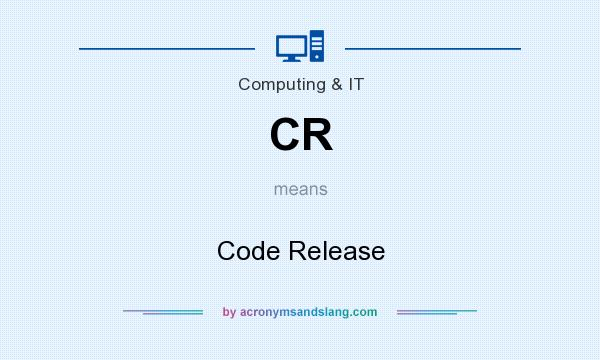 What does CR mean? It stands for Code Release