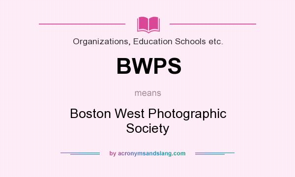 What does BWPS mean? It stands for Boston West Photographic Society