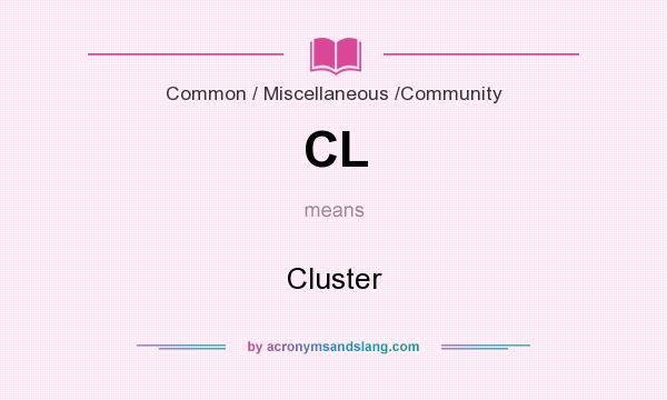 What does CL mean? It stands for Cluster