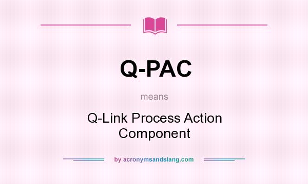 What does Q-PAC mean? It stands for Q-Link Process Action Component