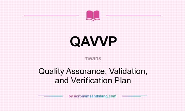 What does QAVVP mean? It stands for Quality Assurance, Validation, and Verification Plan