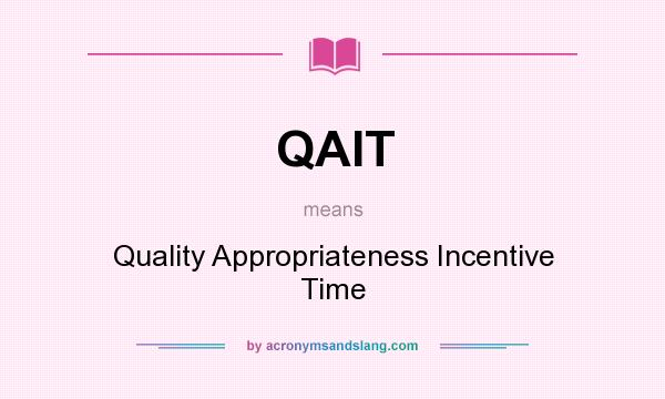 What does QAIT mean? It stands for Quality Appropriateness Incentive Time