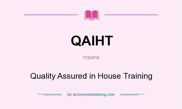 What does QAIHT mean? It stands for Quality Assured in House Training