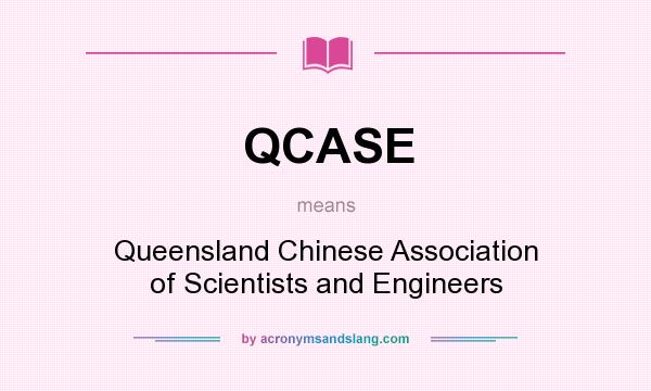 What does QCASE mean? It stands for Queensland Chinese Association of Scientists and Engineers