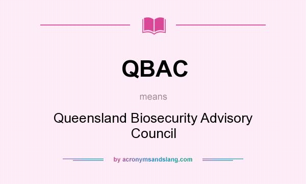 What does QBAC mean? It stands for Queensland Biosecurity Advisory Council