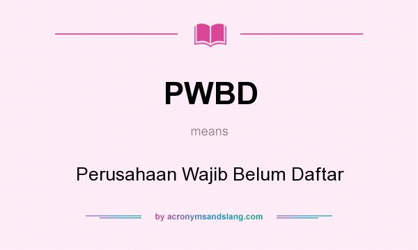 What does PWBD mean? It stands for Perusahaan Wajib Belum Daftar