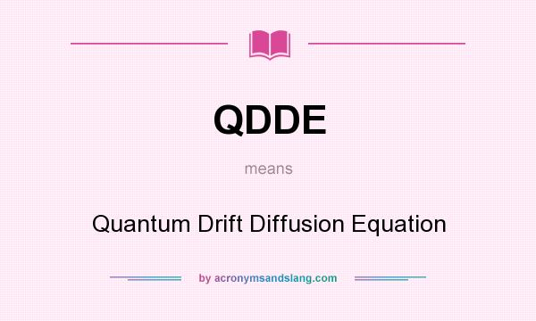 What does QDDE mean? It stands for Quantum Drift Diffusion Equation