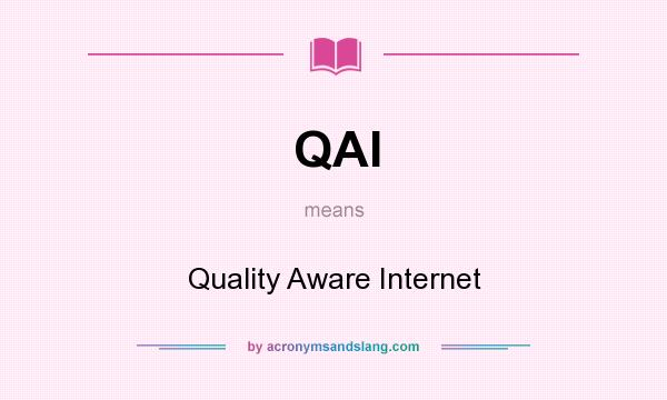 What does QAI mean? It stands for Quality Aware Internet