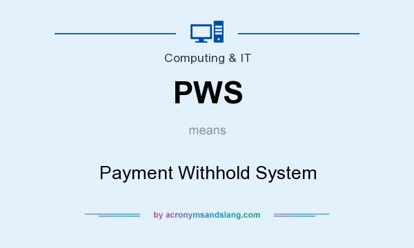 What does PWS mean? It stands for Payment Withhold System