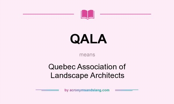 What does QALA mean? It stands for Quebec Association of Landscape Architects
