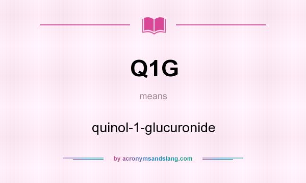 What does Q1G mean? It stands for quinol-1-glucuronide