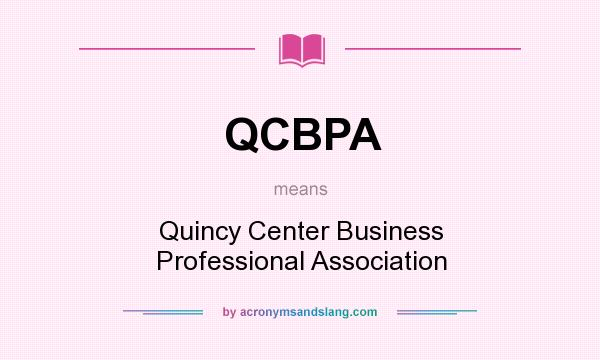 What does QCBPA mean? It stands for Quincy Center Business Professional Association
