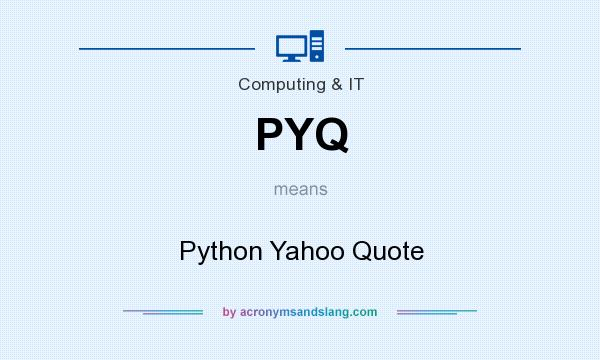 What does PYQ mean? It stands for Python Yahoo Quote