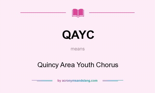 What does QAYC mean? It stands for Quincy Area Youth Chorus