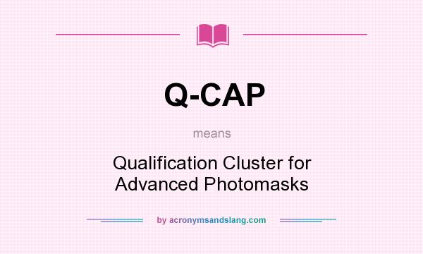 What does Q-CAP mean? It stands for Qualification Cluster for Advanced Photomasks