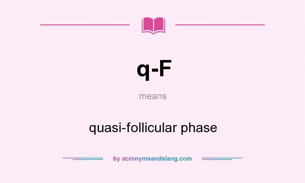 What does q-F mean? It stands for quasi-follicular phase