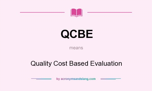 What does QCBE mean? It stands for Quality Cost Based Evaluation