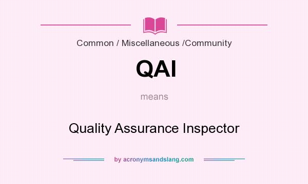 What does QAI mean? It stands for Quality Assurance Inspector