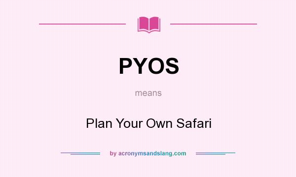 What does PYOS mean? It stands for Plan Your Own Safari