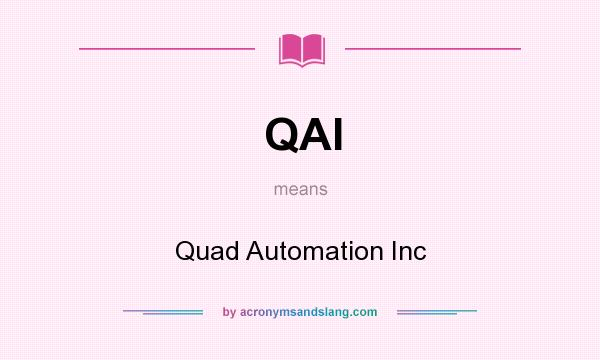 What does QAI mean? It stands for Quad Automation Inc