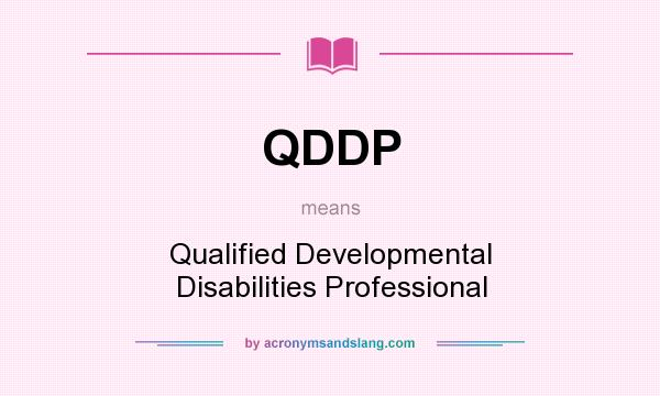 What does QDDP mean? It stands for Qualified Developmental Disabilities Professional