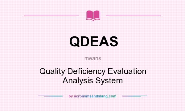 What does QDEAS mean? It stands for Quality Deficiency Evaluation Analysis System