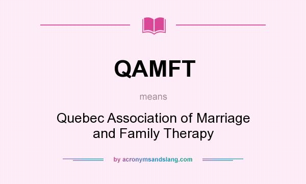 What does QAMFT mean? It stands for Quebec Association of Marriage and Family Therapy