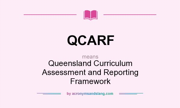 What does QCARF mean? It stands for Queensland Curriculum Assessment and Reporting Framework