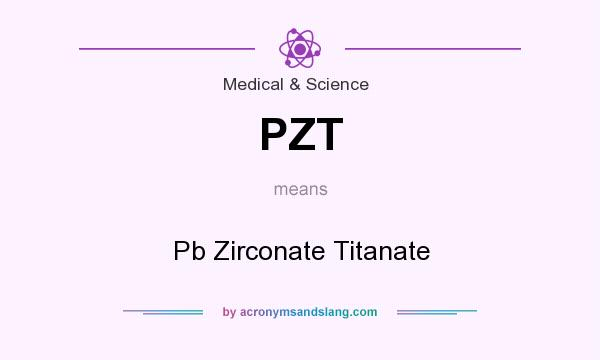 What does PZT mean? It stands for Pb Zirconate Titanate